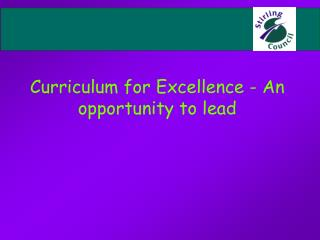 Curriculum for Excellence - An opportunity to lead
