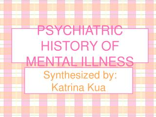 PSYCHIATRIC HISTORY OF MENTAL ILLNESS