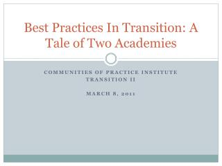 Best Practices In Transition: A Tale of Two Academies