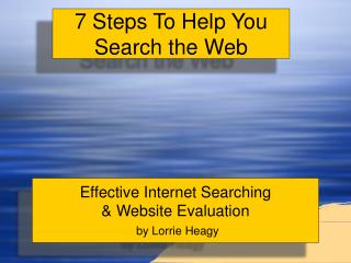 Effective Internet Searching  & Website Evaluation by Lorrie Heagy