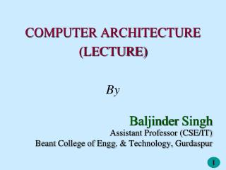 COMPUTER ARCHITECTURE (LECTURE) By Baljinder  Singh Assistant Professor (CSE/IT)