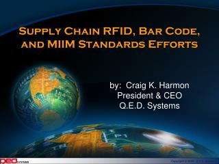 Supply Chain RFID, Bar Code, and MIIM Standards Efforts