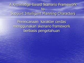 A Knowledge-based Scenario Framework to Support Intelligent Planning Characters