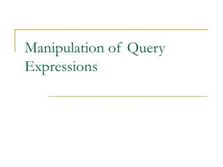 Manipulation of Query Expressions