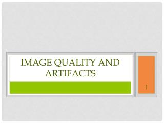 Image quality and artifacts