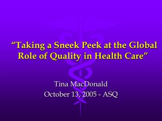 """Taking a Sneek Peek at the Global Role of Quality in Health Care"""