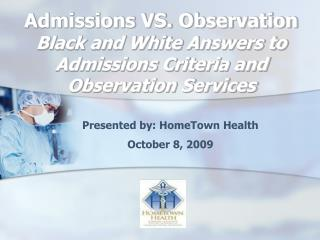 Admissions VS. Observation Black and White Answers to Admissions Criteria and Observation Services