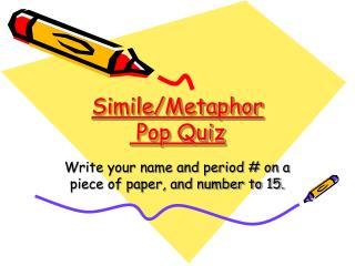 Simile/Metaphor  Pop Quiz