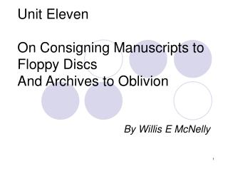 Unit Eleven On Consigning Manuscripts to Floppy Discs  And Archives to Oblivion