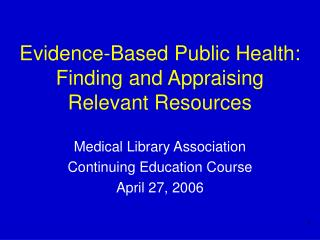 Evidence-Based Public Health: Finding and Appraising Relevant Resources