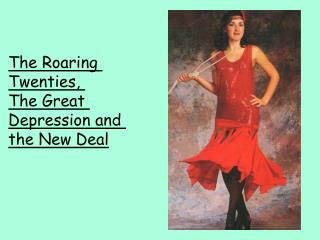 The Roaring  Twenties,  The Great  Depression and  the New Deal