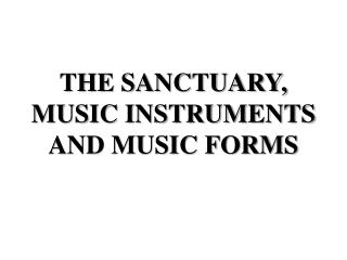THE SANCTUARY, MUSIC INSTRUMENTS AND MUSIC FORMS