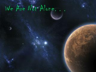 We Are Not Alone. . .