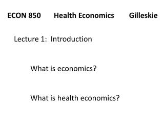 ECON  850        Health Economics        Gilleskie