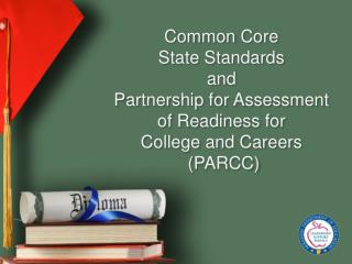 Common Core  State Standards  and  Partnership for Assessment of Readiness for