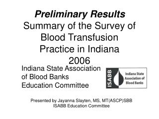 Preliminary Results Summary of the Survey of  Blood Transfusion  Practice in Indiana  2006