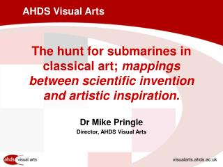 Dr Mike Pringle Director, AHDS Visual Arts