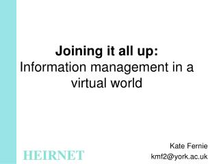 Joining it all up : Information management in a virtual world