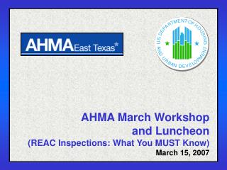 AHMA March Workshop and Luncheon (REAC Inspections: What You MUST Know) March 15, 2007
