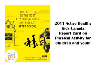 2011 Active Healthy Kids Canada  Report Card on Physical Activity for Children and Youth
