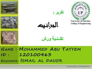 Name : Mohammed Abu Tayyem ID : 120100463 Engineer: Ismail al dauor