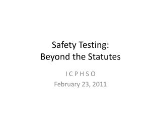 Safety Testing: Beyond the Statutes