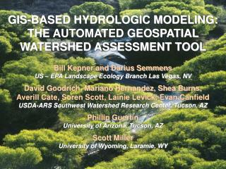 GIS-BASED HYDROLOGIC MODELING: THE AUTOMATED GEOSPATIAL WATERSHED ASSESSMENT TOOL