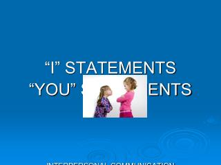 """I"" STATEMENTS ""YOU"" STATEMENTS INTERPERSONAL COMMUNICATION SKILLS"