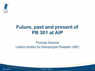Future, past and present of  PB 301 at AIP