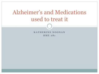 Alzheimer's and Medications used to treat it
