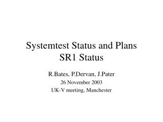 Systemtest Status and Plans SR1 Status
