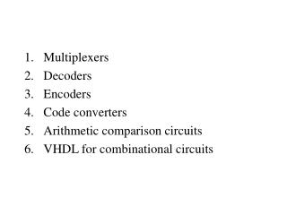 Multiplexers Decoders Encoders Code converters Arithmetic comparison circuits