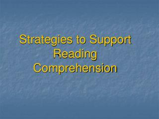 Strategies to Support Reading Comprehension