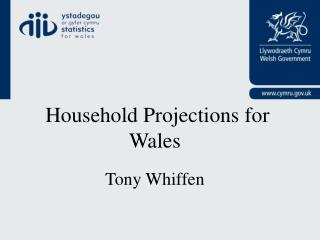 Household Projections for Wales Tony Whiffen