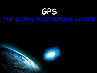 GPS THE GLOBAL POSITIONING SYSTEM