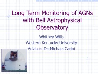 Long Term Monitoring of AGNs with Bell Astrophysical Observatory