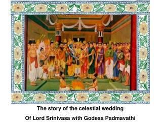 The story of the celestial wedding Of Lord Srinivasa with Godess Padmavathi
