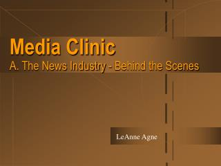 Media Clinic A. The News Industry - Behind the Scenes