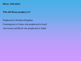 Hosea  (Salvation) Who did Hosea prophesy to? Prophesied to Northern Kingdom