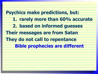 Psychics make predictions, but:  	1.	rarely more than 60% accurate 	2.	based on informed guesses