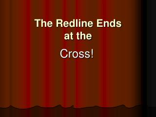 The Redline Ends at the