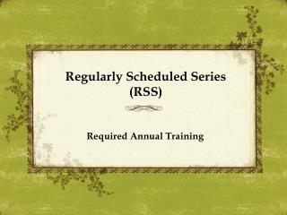 Regularly Scheduled Series  (RSS)