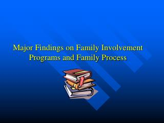 Major Findings on Family Involvement Programs and Family Process