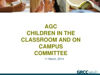AGC  Children in the classroom and on campus committee