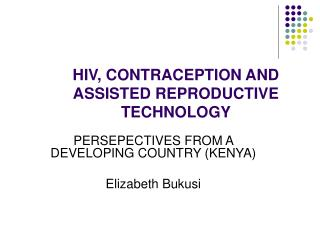 HIV, CONTRACEPTION AND ASSISTED REPRODUCTIVE TECHNOLOGY