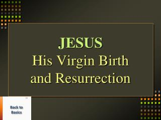 JESUS His Virgin Birth and Resurrection