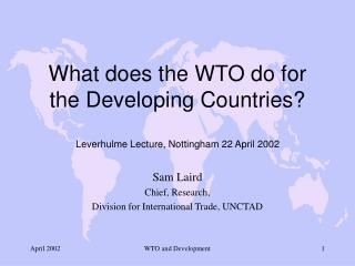 What does the WTO do for  the Developing Countries? Leverhulme Lecture, Nottingham 22 April 2002