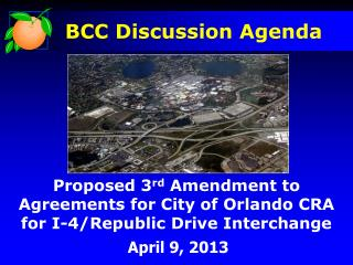 Proposed 3 rd  Amendment to Agreements for City of Orlando CRA for I-4/Republic Drive Interchange