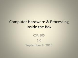 Computer Hardware & Processing  Inside the Box