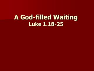 A God-filled Waiting Luke 1.18-25